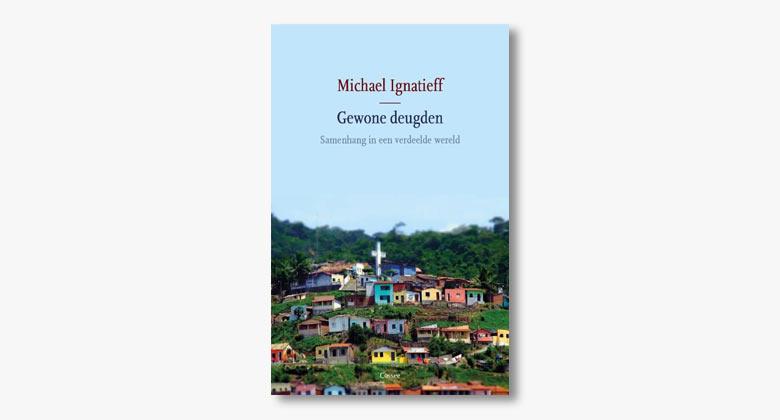 Michael Ignatieff – Gewone deugden: Samenhang in een verdeelde wereld