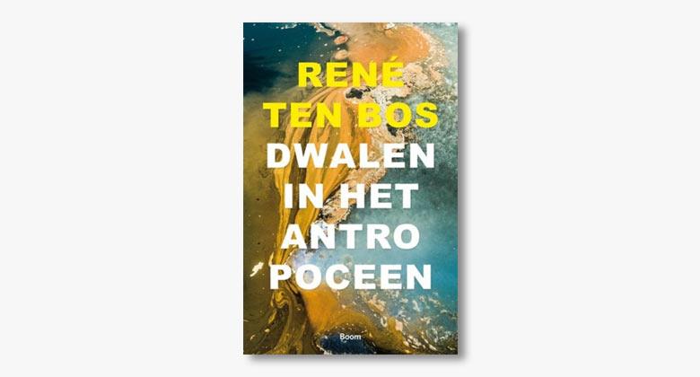 René ten Bos – Dwalen in het antropoceen