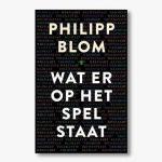 Philipp Blom – Wat op het spel staat